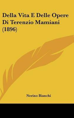 Della Vita E Delle Opere Di Terenzio Mamiani (1896) by Nerino Bianchi