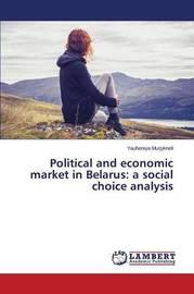Political and Economic Market in Belarus by Murjykneli Yauheniya