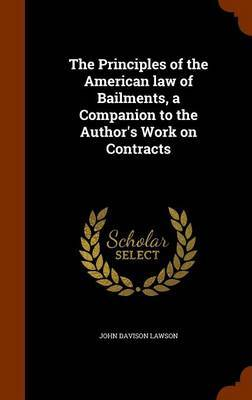 The Principles of the American Law of Bailments, a Companion to the Author's Work on Contracts by John Davison Lawson