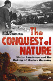 The Conquest Of Nature by David Blackbourn