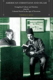 American Christians and Islam by Thomas S Kidd