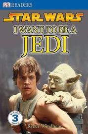 DK Readers L3: Star Wars: I Want to Be a Jedi by Ryder Windham