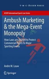 Ambush Marketing & the Mega-Event Monopoly by Andre M. Louw