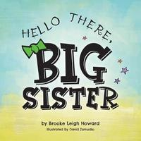 Hello There, Big Sister! by Brooke Leigh Howard