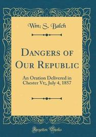 Dangers of Our Republic by Wm S Balch image