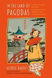 In the Land of Pagodas: A Classic Account of Travel in Hong Kong, Macao, Shanghai, Hubei, Hunan and Guizhou by Alfred Raquez image