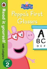 Peppa Pig: Peppa's First Glasses - Read it yourself with Ladybird Level 2 by Ladybird