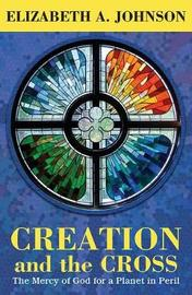 Creation and the Cross by Elizabeth A Johnson