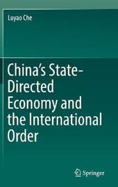 China's State-Directed Economy and the International Order by Luyao Che