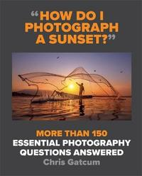 How Do I Photograph A Sunset? by Chris Gatcum