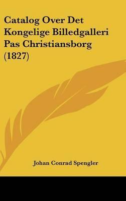 Catalog Over Det Kongelige Billedgalleri Pas Christiansborg (1827) by Johan Conrad Spengler image