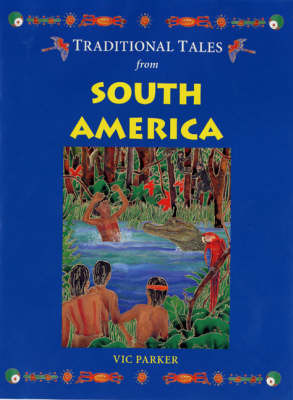 Traditional Tales from South America by Vicky Parker
