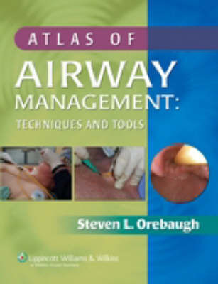 Atlas of Airway Management: Techniques and Tools by Steven L. Orebaugh, MD