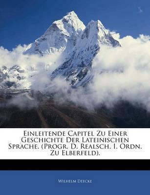Einleitende Capitel Zu Einer Geschichte Der Lateinischen Sprache. (Progr. D. Realsch. I. Ordn. Zu Elberfeld). by Wilhelm Deecke