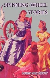 Spinning-Wheel Stories by Louisa May Alcott image