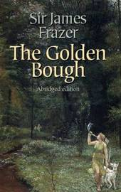 The Golden Bough: A Study in Religion and Magic by Sir James George Frazer