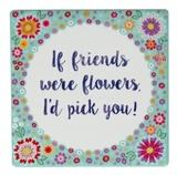 If Friends Were Flowers - Flower Pop Coaster