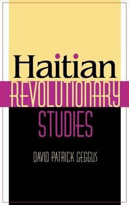Haitian Revolutionary Studies by David Patrick Geggus