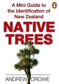 A Mini Guide to the Identification of New Zealand Native Trees by Andrew Crowe