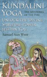 Kundalini Yoga : the Mysteries of Fire by Samael Aun Weor