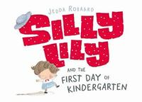 Silly Lily and the First Day of Kindergarten by Jedda Robaard