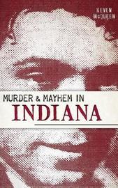 Murder & Mayhem in Indiana by Keven McQueen