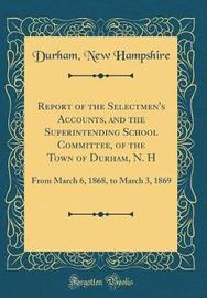 Report of the Selectmen's Accounts, and the Superintending School Committee, of the Town of Durham, N. H by Durham New Hampshire image