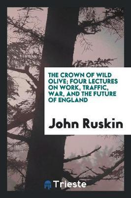 The Crown of Wild Olive by John Ruskin image