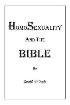 Homosexuality and the Bible by Gerald Neil Wright