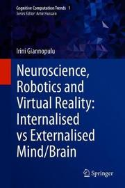Neuroscience, Robotics and Virtual Reality: Internalised vs Externalised Mind/Brain by Irini Giannopulu