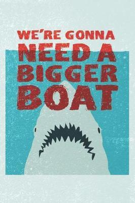 We're Gonna Need A Bigger Boat by Pretty Useful Gra Notebook and Journals