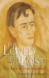 The Loved and the Lost: The Life of Ivan Southall by Stephany Evans Steggall image