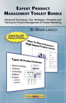 Expert Product Management Toolkit Bundle: Advanced Techniques, Tips, Strategies, Templates and Training for Product Management & Product Marketing by Brian Lawley