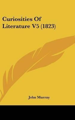 Curiosities of Literature V5 (1823) by John Murray