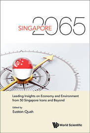 Singapore 2065: Leading Insights On Economy And Environment From 50 Singapore Icons And Beyond