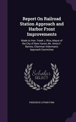 Report on Railroad Station Approach and Harbor Front Improvements by Frederick Luther Ford