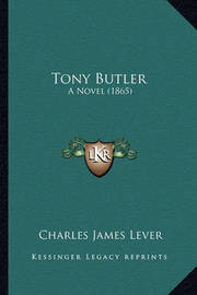 Tony Butler: A Novel (1865) by Charles James Lever