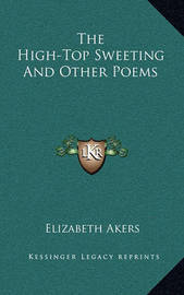 The High-Top Sweeting and Other Poems by Elizabeth Akers