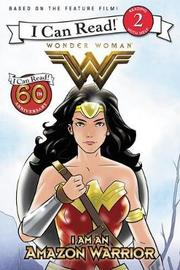 Wonder Woman: I Am an Amazon Warrior by Steve Korte