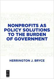 Nonprofits as Policy Solutions to the Burden of Government by Herrington J. Bryce