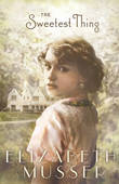 The Sweetest Thing by Elizabeth Musser