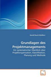 Grundlagen Des Projektmanagements by Harald Rauch-Waldherr