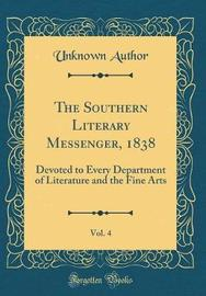 The Southern Literary Messenger, 1838, Vol. 4 by Unknown Author