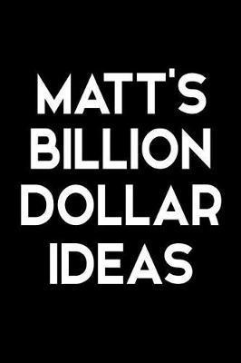 Matt's Billion Dollar Ideas by Matt Name Notebooks