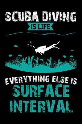Scuba Diving Is Life Everything Else Is Surface Interval by Tsexpressive Publishing