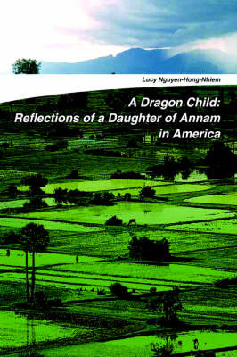A Dragon Child: Reflections of a Daughter of Annam in America by Lucy Nguyen-Hong-Nhiem image