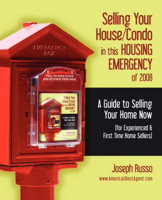 Selling Your House/Condo in This Housing Emergency of 2008 - A Guide to Selling Your Home Now (for Experienced & First Time Home Sellers) by Joseph Russo (Haverford College)