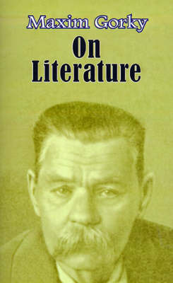 On Literature: Selected Articles by Maxim Gorky
