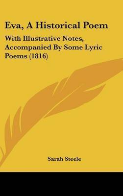 Eva, A Historical Poem: With Illustrative Notes, Accompanied By Some Lyric Poems (1816) by Sarah Steele