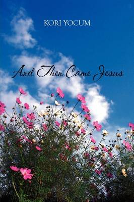 And Then Came Jesus by Kori Yocum image